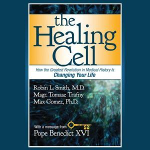 The Healing Cell: How the Greatest Revolution in Medical History is Changing Your Life, Robin L. Smith