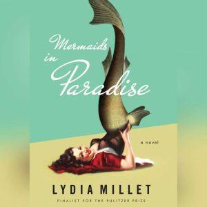Mermaids in Paradise, Lydia Millet