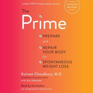 The Prime Stop Dieting Backward to Gain a Sharper Brain, Smarter Gut, and Spontaneous Weight Loss, Kulreet Chaudhary