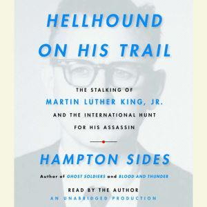 Hellhound On His Trail: The Stalking of Martin Luther King, Jr. and the International Hunt for His Assassin, Hampton Sides