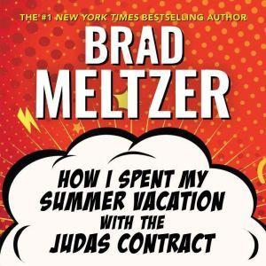 How I Spent My Summer Vacation with the Judas Contract, Brad Meltzer