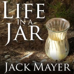 Life in a Jar, Jack Mayer