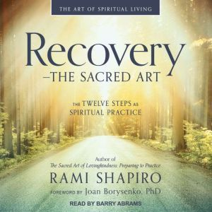 Recovery - The Sacred Art The Twelve Steps as Spiritual Practice, Rami Shapiro