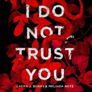 I Do Not Trust You, Laura J. Burns