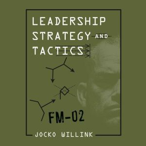 Leadership Strategy and Tactics Field Manual, Jocko Willink