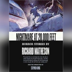 Nightmare at 20,000 Feet: Horror Stories by Richard Matheson, Richard Matheson; Introduction by Stephen King