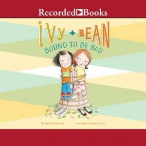 Ivy and Bean Bound to Be Bad, Annie Barrows