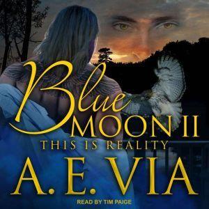 Blue Moon II: This is Reality, A.E. Via