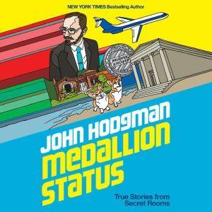 Medallion Status: True Stories from Secret Rooms, John Hodgman