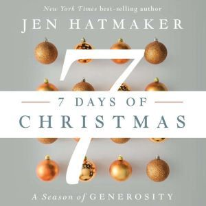 7 Days of Christmas: The Season of Generosity, Jen Hatmaker