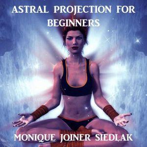Astral Projection for Beginners, Monique Joiner Siedlak