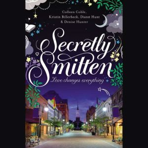 Secretly Smitten: Love Changes Everything, Colleen Coble
