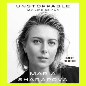 Unstoppable My Life So Far, Maria Sharapova
