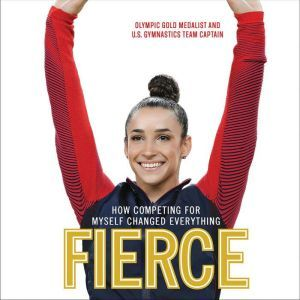 Fierce How Competing for Myself Changed Everything, Aly Raisman