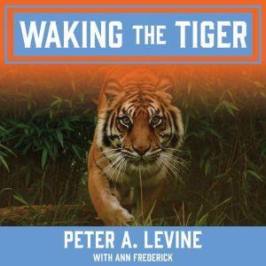 Waking the Tiger Healing Trauma, Ann Frederick