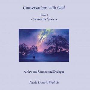Conversations with God, Book 4 Awaken the Species, Neale Donald Walsch