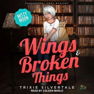 Wings & Broken Things: Paranormal Cozy Mystery, Trixie Silvertale