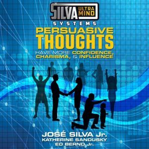Silva Ultramind Systems Persuasive Thoughts: Have More Confidence, Charisma, & Influence, Jr. Bernd