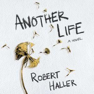 Another Life: A Novel, Robert Haller