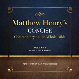 Matthew Henrys Concise Commentary on the Whole Bible, Vol. 1, Matthew Henry