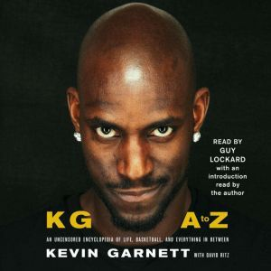 KG: A to Z An Uncensored Encyclopedia of Life, Basketball, and Everything in Between, Kevin Garnett