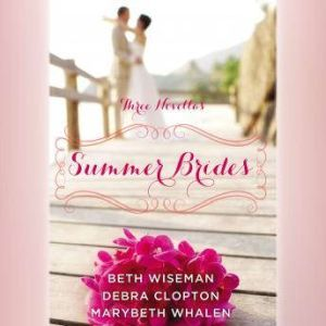 Summer Brides: A Year of Weddings Novella Collection, Beth Wiseman