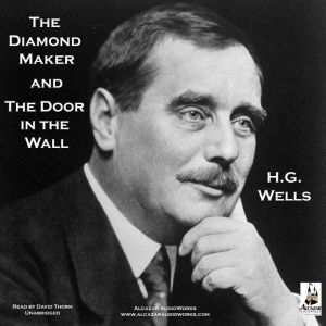 The Diamond Maker and The Door in the Wall, H. G. Wells