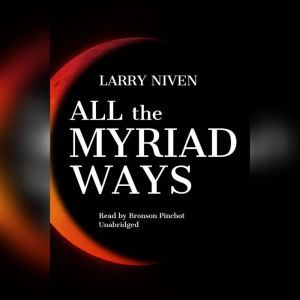 All the Myriad Ways, Larry Niven