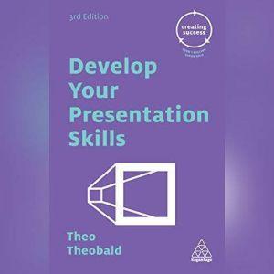 Develop Your Presentation Skills, Theo Theobald