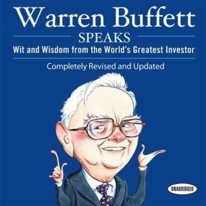 Warren Buffett Speaks: Wit and Wisdom from the World's Greatest Investor, Janet Lowe
