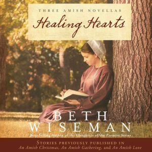 Healing Hearts: A Collection of Amish Romances, Beth Wiseman