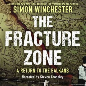 The Fracture Zone: A Return to the Balkans, Simon Winchester