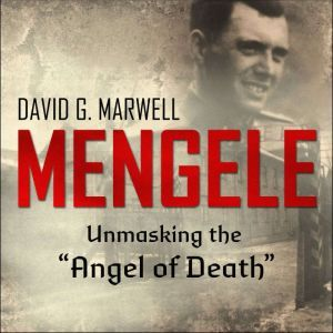"Mengele Unmasking the ""Angel of Death"", David G. Marwell"