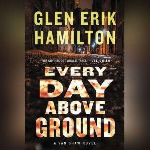 Every Day Above Ground: A Van Shaw Novel, Glen Erik Hamilton