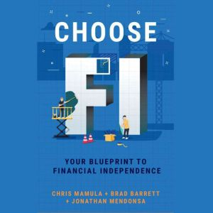 Choose FI: Your Blueprint for Financial Independence, Chris Mamula