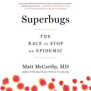 Superbugs: The Race to Stop an Epidemic, Matt McCarthy
