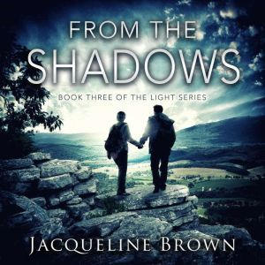 From the Shadows: Book 3 of The Light Series, Jacqueline Brown