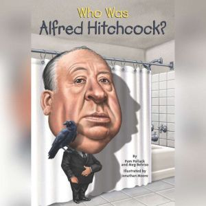 Who Was Alfred Hitchcock?, Pamela D. Pollack