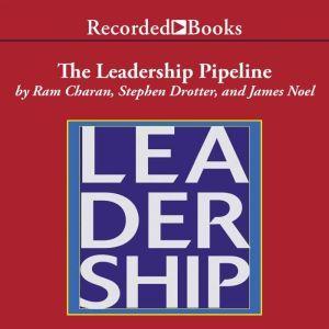 The Leadership Pipeline: How to Build the Leadership Powered Company, Ram Charan
