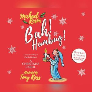 Bah! Humbug!: A Magical Retelling of Charles Dickens' A Christmas Carol, Michael Rosen