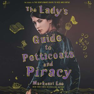 The Lady's Guide to Petticoats and Piracy, Mackenzi Lee