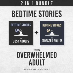 Bedtime Stories for the Overwhelmed Adult: 2 in 1 Bundle Sleep Meditation Stories to Find Your Inner Calm, Fall Asleep Fast, and Wake up Energized, Mindfulness Habits Team