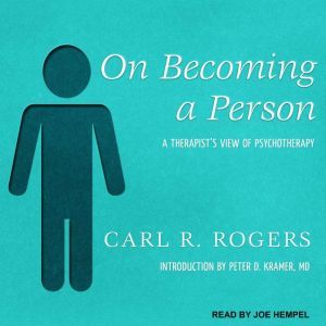 On Becoming a Person A Therapist's View of Psychotherapy, Carl R. Rogers