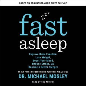 Fast Asleep: Improve Brain Function, Lose Weight, Boost Your Mood, Reduce Stress, and Become a Better Sleeper, Dr Michael Mosley