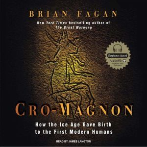 Cro-Magnon How the Ice Age Gave Birth to the First Modern Humans, Brian Fagan