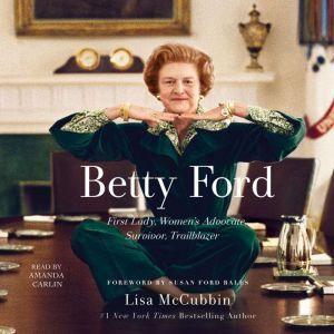 Betty Ford: First Lady, Women's Advocate, Survivor, Trailblazer, Lisa McCubbin