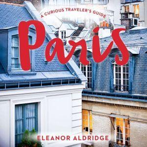 Paris A Curious Traveler's Guide, Eleanor Aldridge