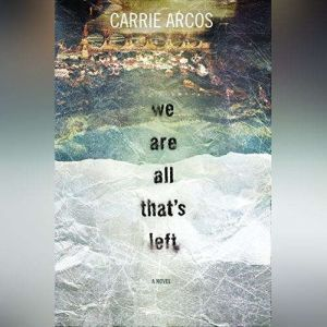 We Are All That's Left, Carrie Arcos