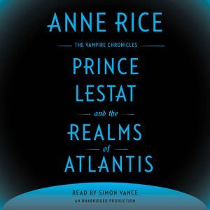 Prince Lestat and the Realms of Atlantis The Vampire Chronicles, Anne Rice