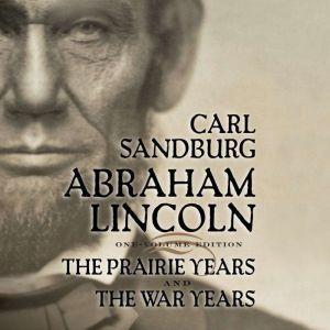 Abraham Lincoln: The Prairie Years and The War Years, Carl Sandburg